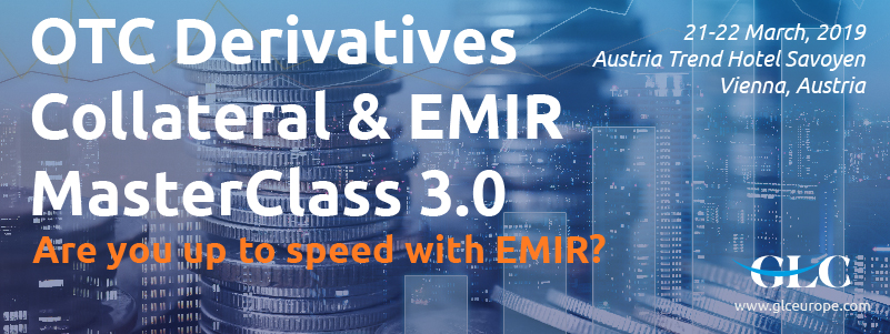 OTC Derivatives Collateral & EMIR Masterclass 3.0 organized by GLC Europe