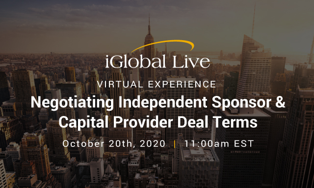 Negotiating Independent Sponsor & Capital Provider Deal Terms Virtual Event organized by iGlobal Forum